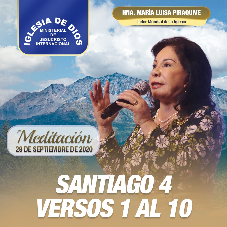 Meditación – Santiago 4, vr.1 al 10, 29 septiembre 2020, Hna. María Luisa Piraquive, Iglesia de Dios Ministerial de Jesucristo Internacional.