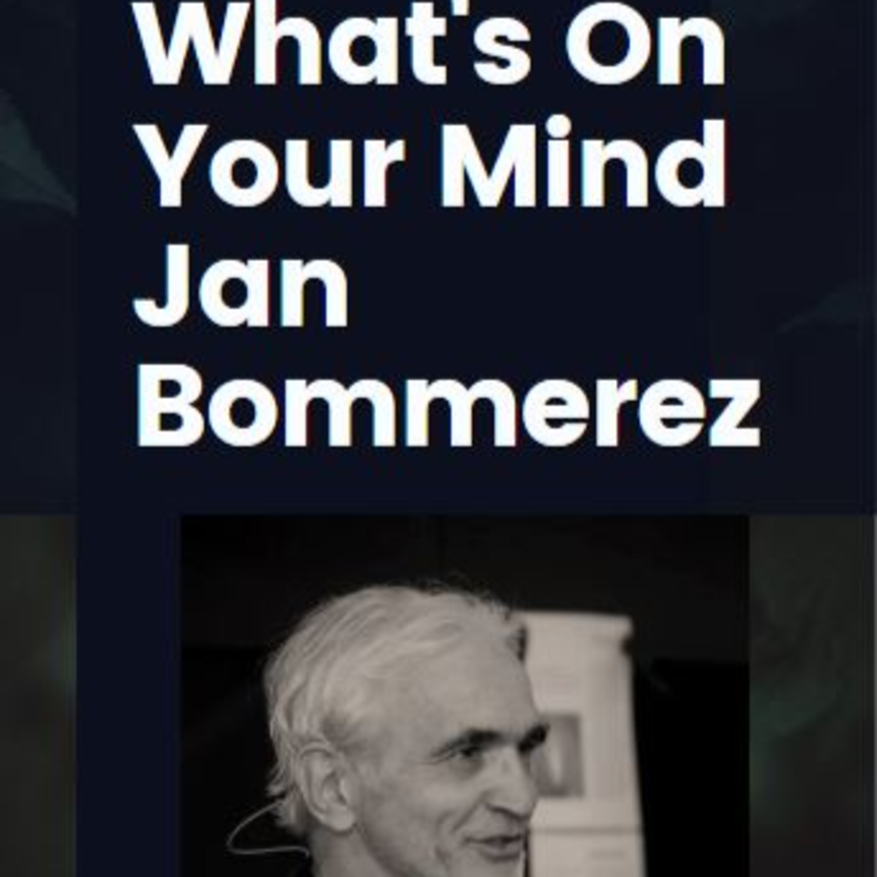 What's On Your Mind 4: Jan Bommerez
