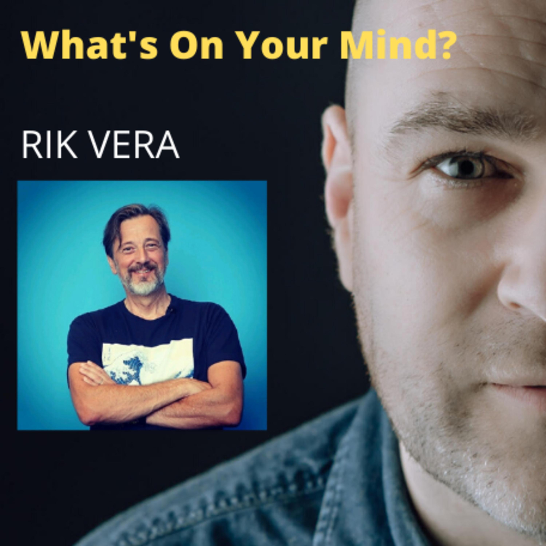 What's On Your Mind 12: Rik Vera