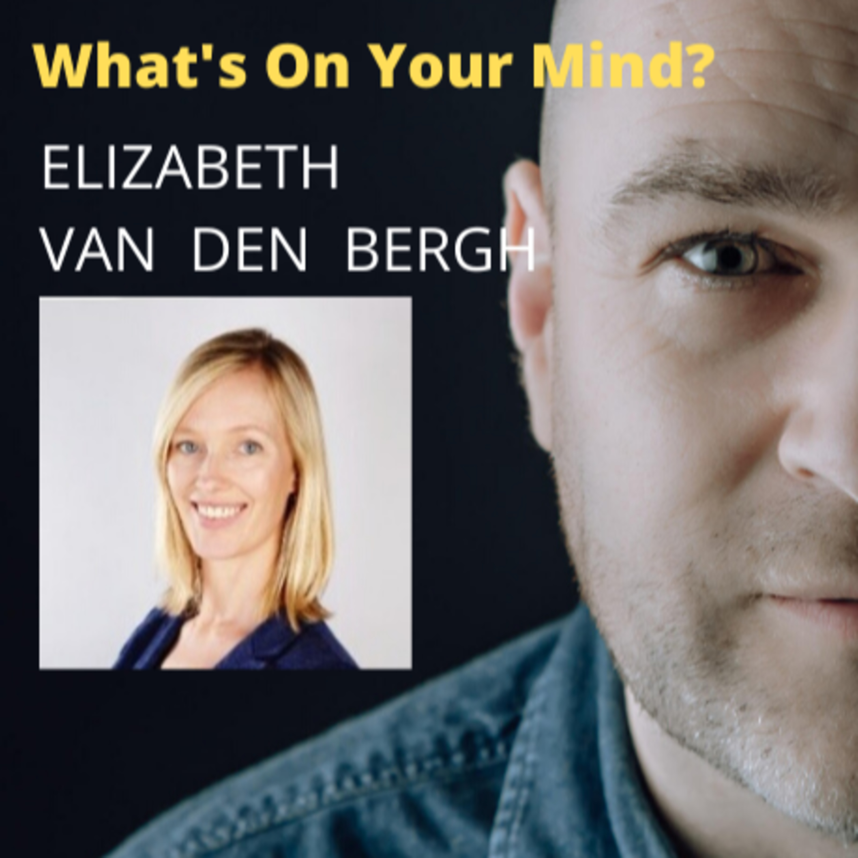 What's On Your Mind 14: Elizabeth Van Den Bergh