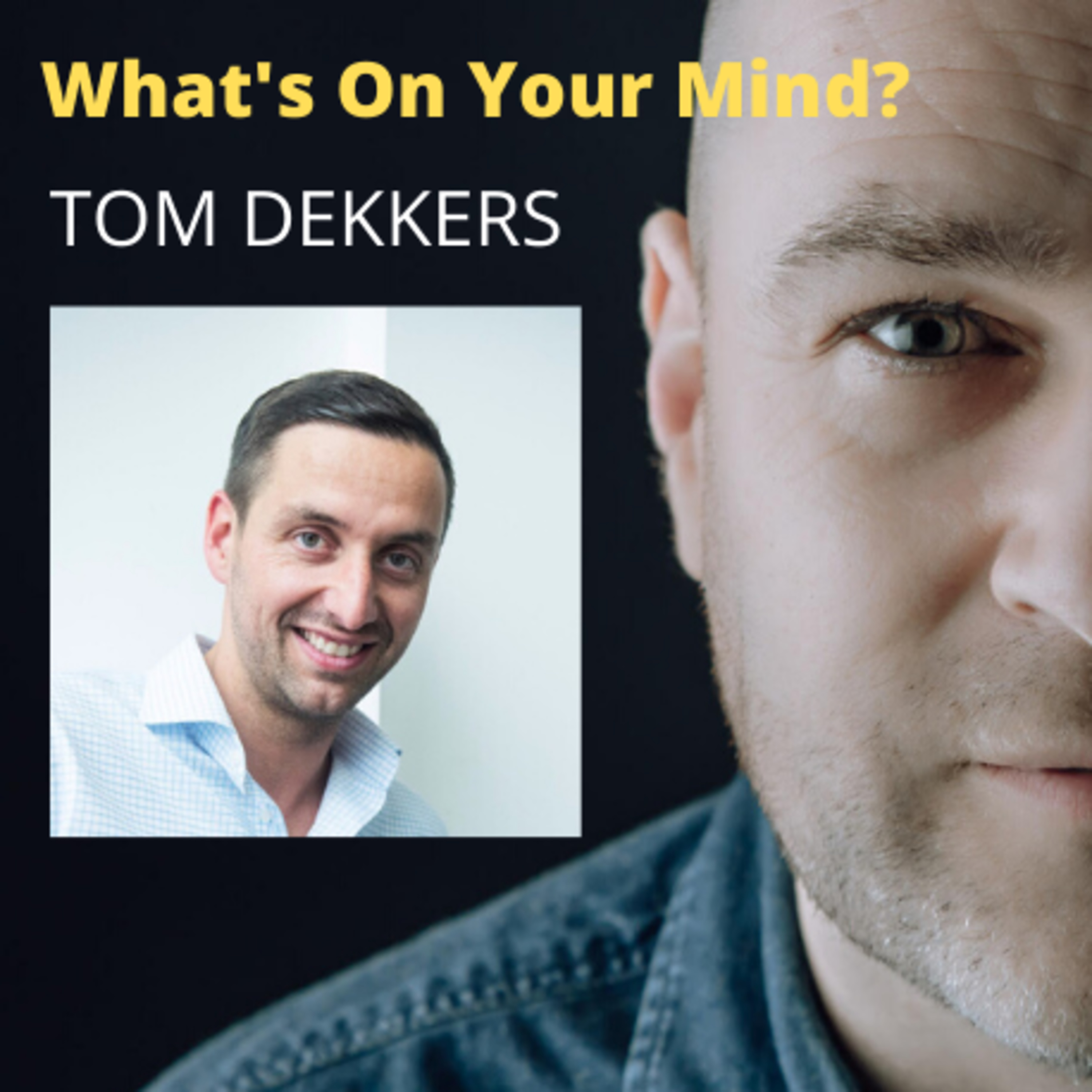 What's On Your Mind 16: Tom Dekkers