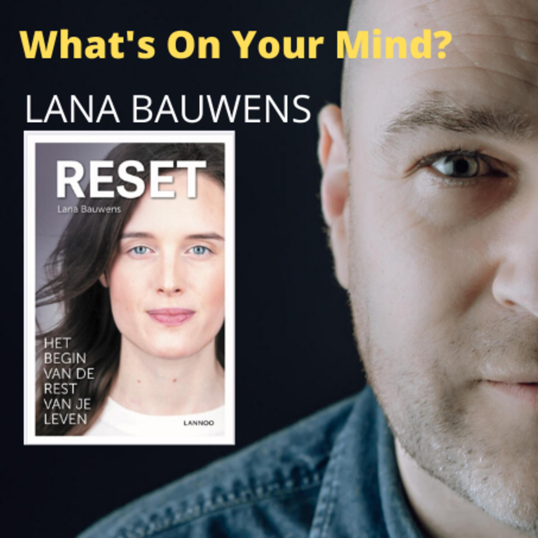What's On Your Mind 20: Lana Bauwens (Dutch/Nederlands)