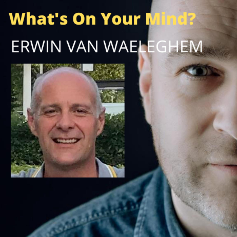 What's On Your Mind 22: Erwin Van Waeleghem