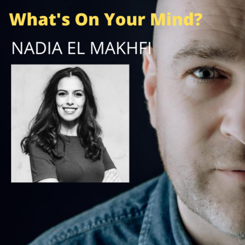 What's On Your Mind 26: Nadia El Makhfi (Dutch/Nederlands)