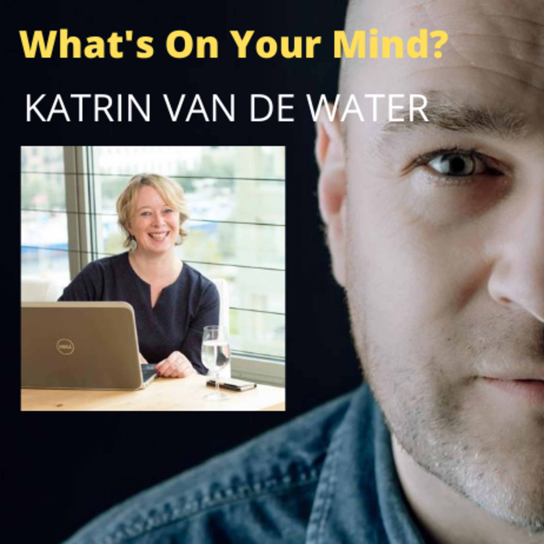 What's On Your Mind 27: Katrin Van de Water (Dutch/Nederlands)