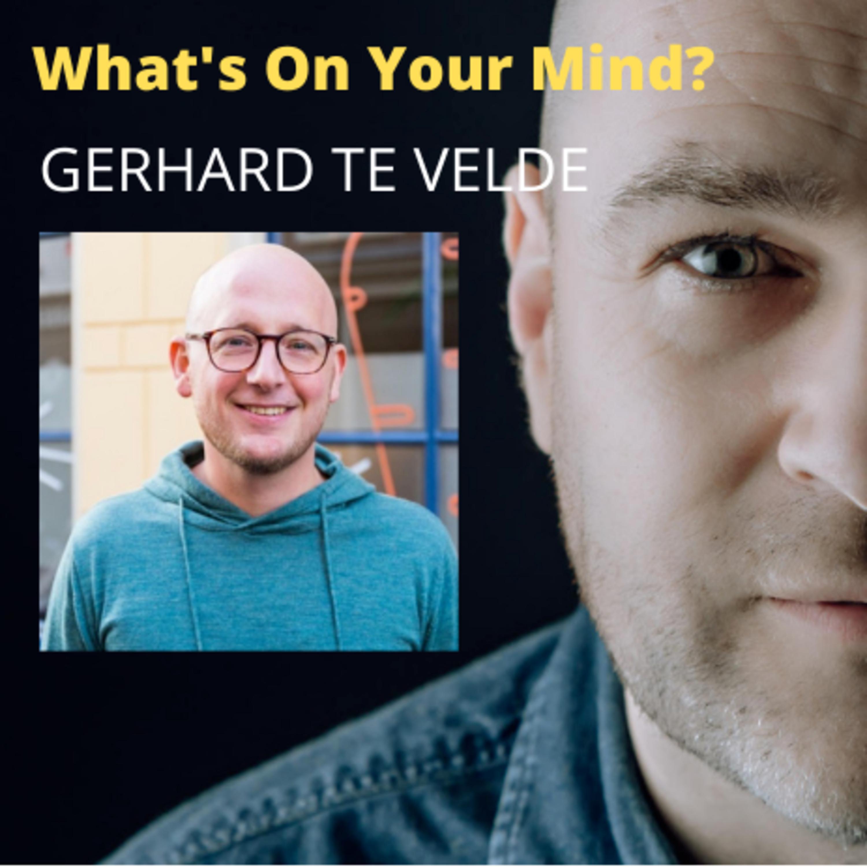 What's On Your Mind 30: Gerhard te Velde (Dutch/Nederlands)