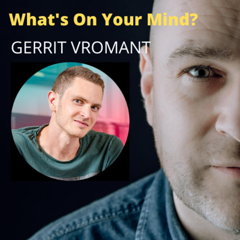 What's On Your Mind 32: Gerrit Vromant (Dutch/Nederlands)