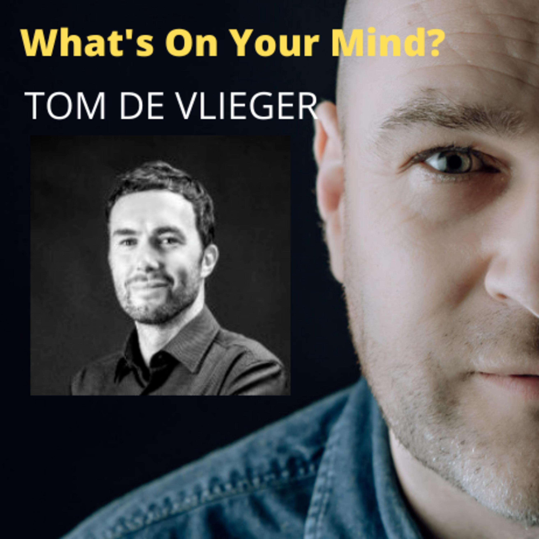 What's On Your Mind 37: Tom De Vlieger (Dutch/Nederlands)