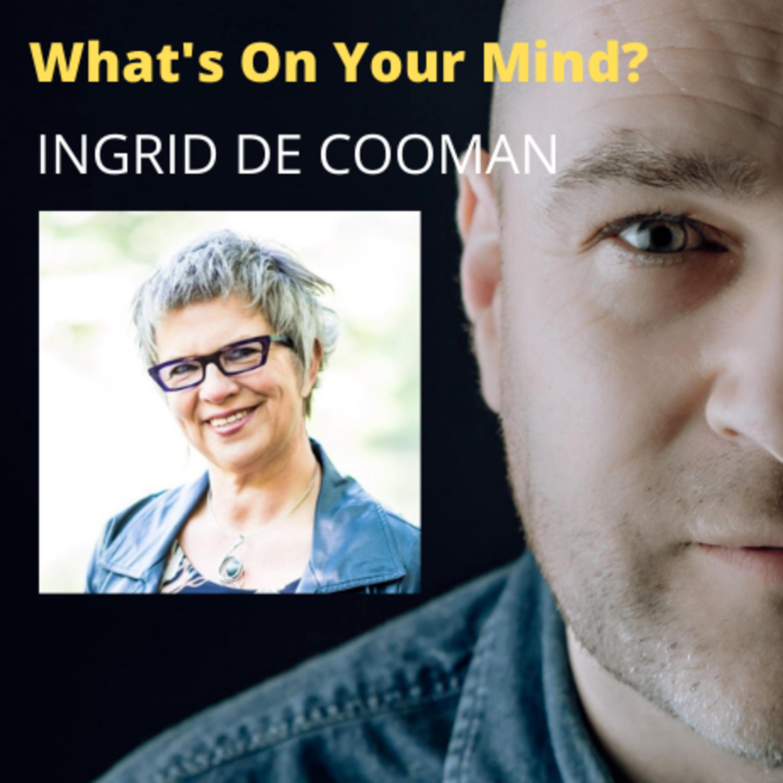 What's On Your Mind 44: Ingrid De Cooman (Dutch/Nederlands)