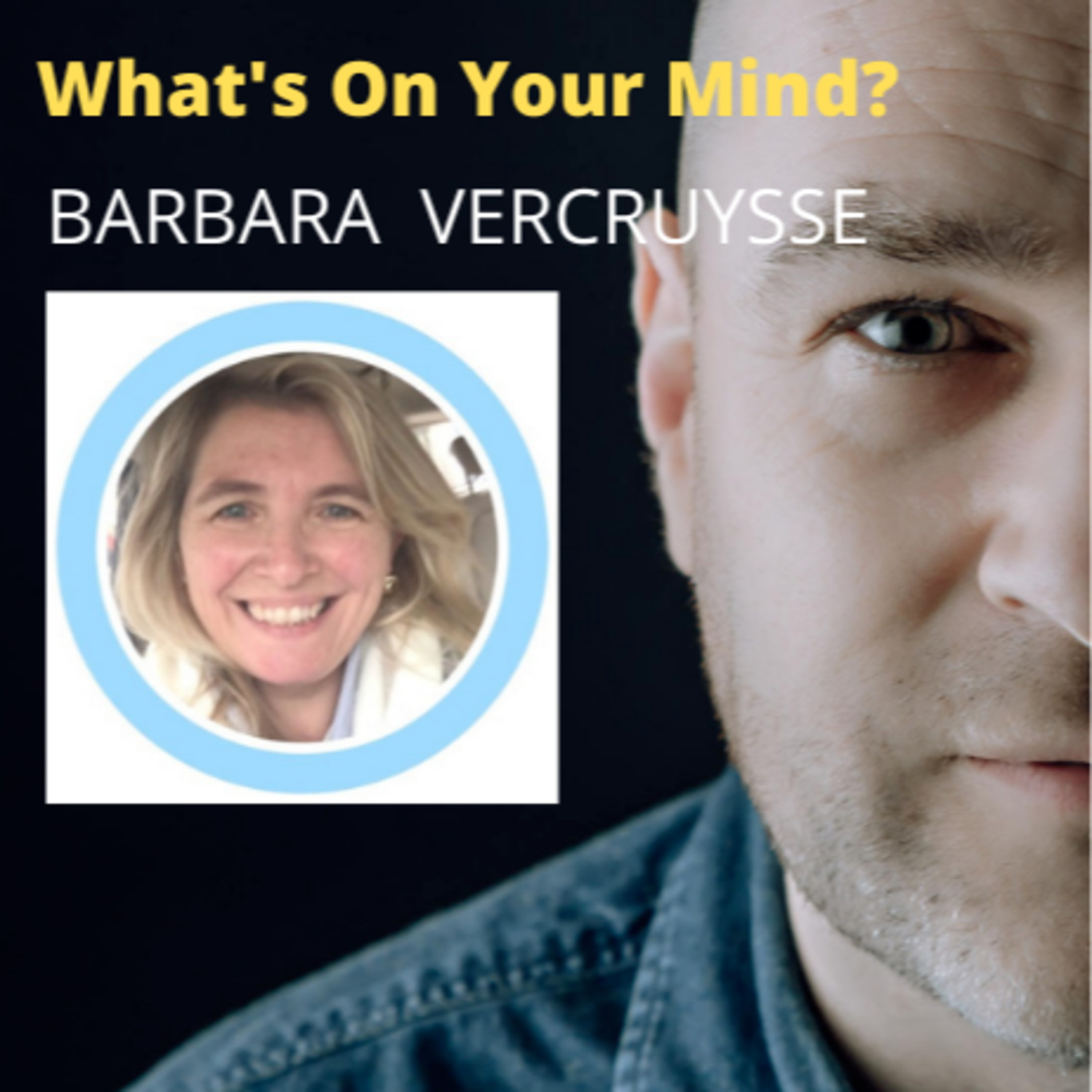 WOYM 49: Barbara Vercruysse About Love, Surviving Stage 4 Cancer, Bankruptcy, Getting Up Again & Trauma