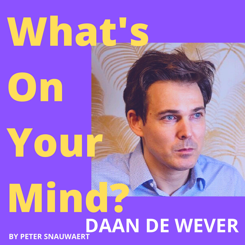 WOYM 75: Daan De Wever Over Destiny, Zijn Groeipad En De Relativiteit Door Het Heengaan Van Een Dierbare   What's On Your Mind? (Dutch/Nederlands)