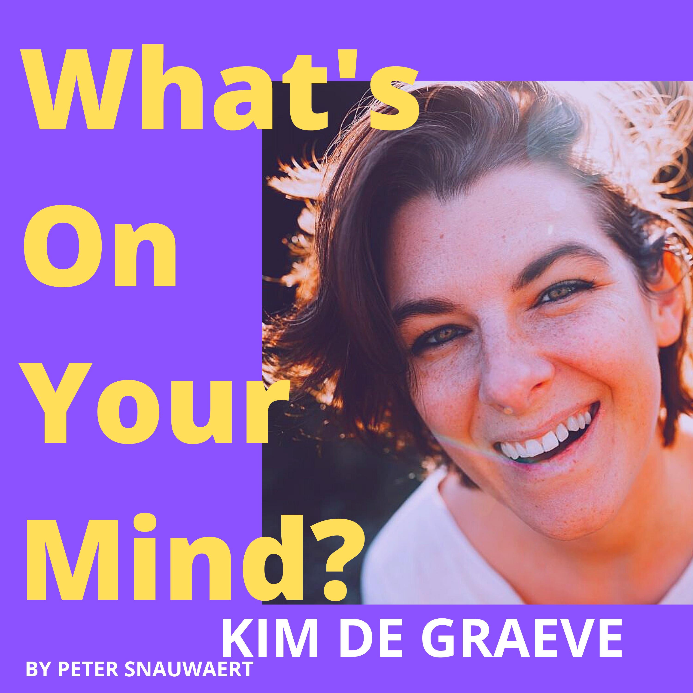 WOYM 90 Kim De Graeve Over Haar Groeiproces En Hoe Ze Van Fotografe Naar Het Leren Van Echte Vrijheid Aan Ondernemers Evolueert | What's On Your Mind? (Dutch/Nederlands)