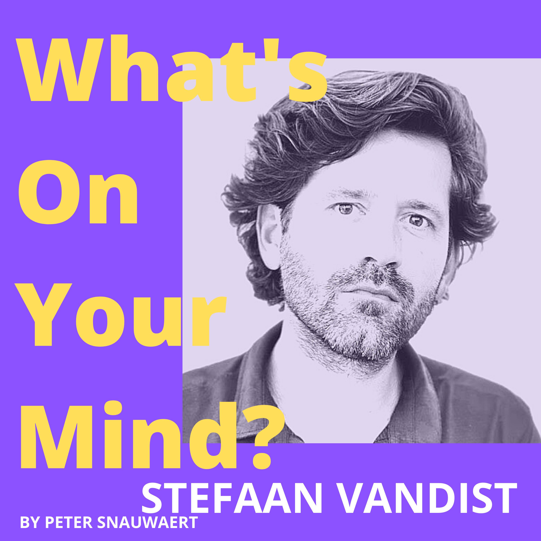 WOYM 94 Stefaan Vandist Over Zijn Evolutie Van Strateeg Naar Toekomstverkenner En Hoe Hij Economie & Ecologie Ziet 1 Worden | What's On Your Mind? (Dutch/Nederlands)