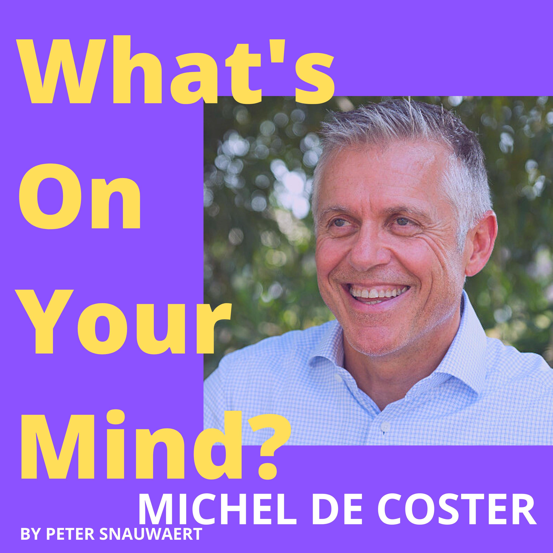 WOYM 98 Michel De Coster: Over Zijn Boek People Peppers, Belgacom, De Mens & Echt Leiderschap En Nog Zoveel Meer   What's On Your Mind? (Dutch/Nederlands)