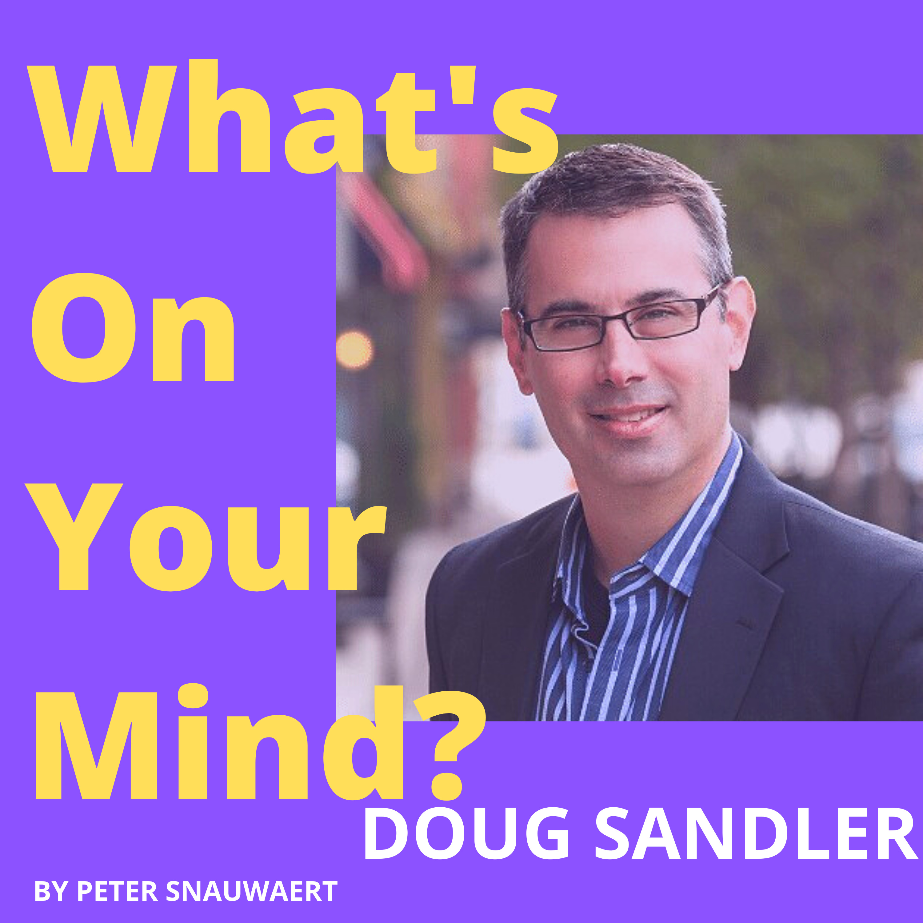 WOYM 104: Doug Sandler About His Journey From DJ To Podcast Entrepreneur | What's On Your Mind?