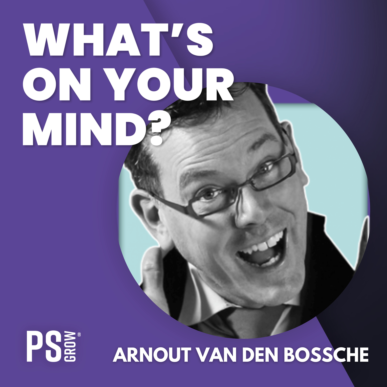 WOYM 113 Arnout Van den Bossche Over Innovatie, Creativiteit, Zijn Toekomstige Projecten & Zijn Inzichten & Levenslessen   What's On Your Mind? (Dutch/Nederlands)