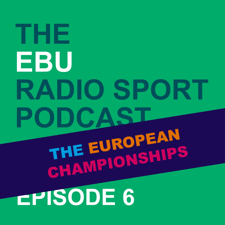Episode 6 - The European Championships