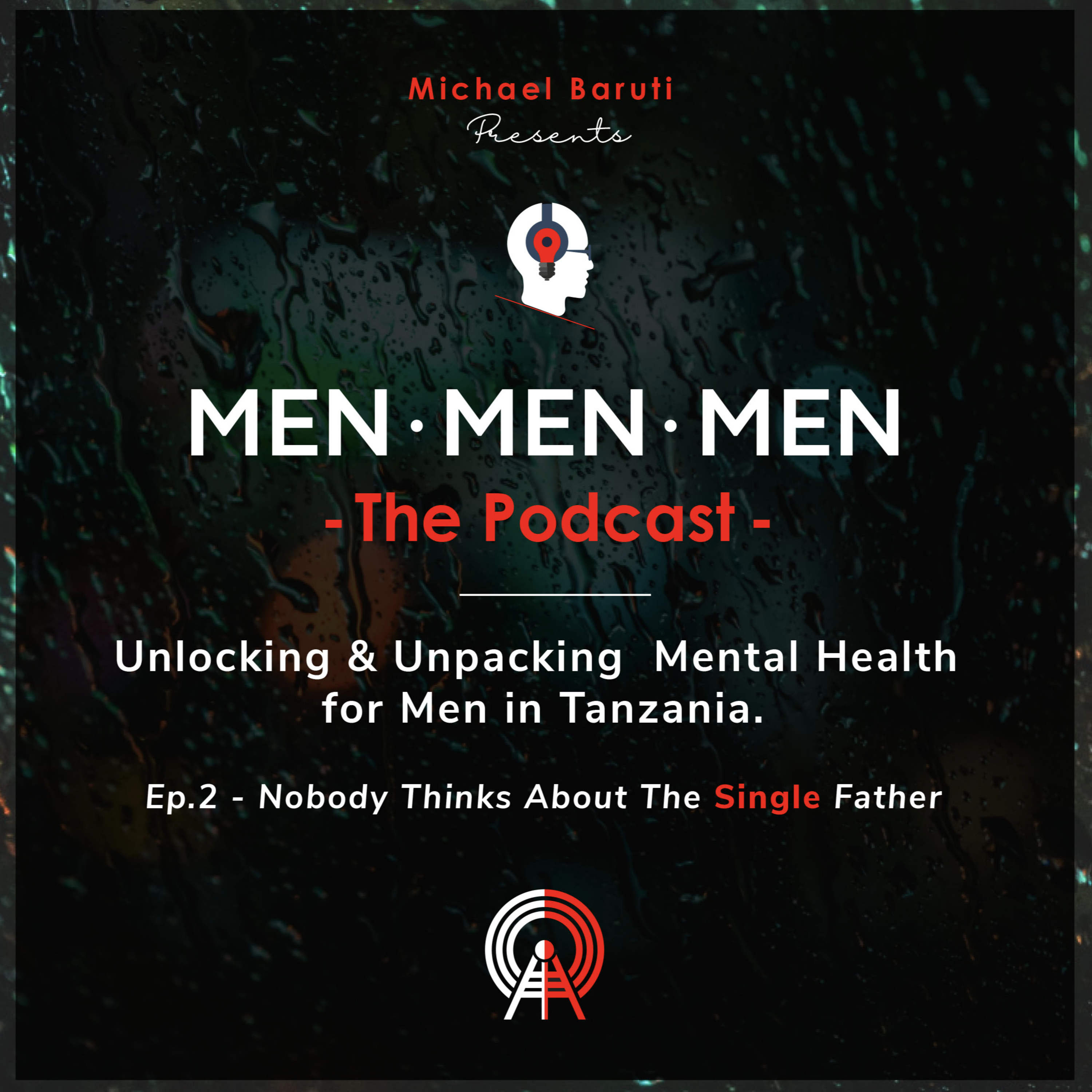 Men The Podcast - Ep 2 - Life as a single Father with Michael Omwony
