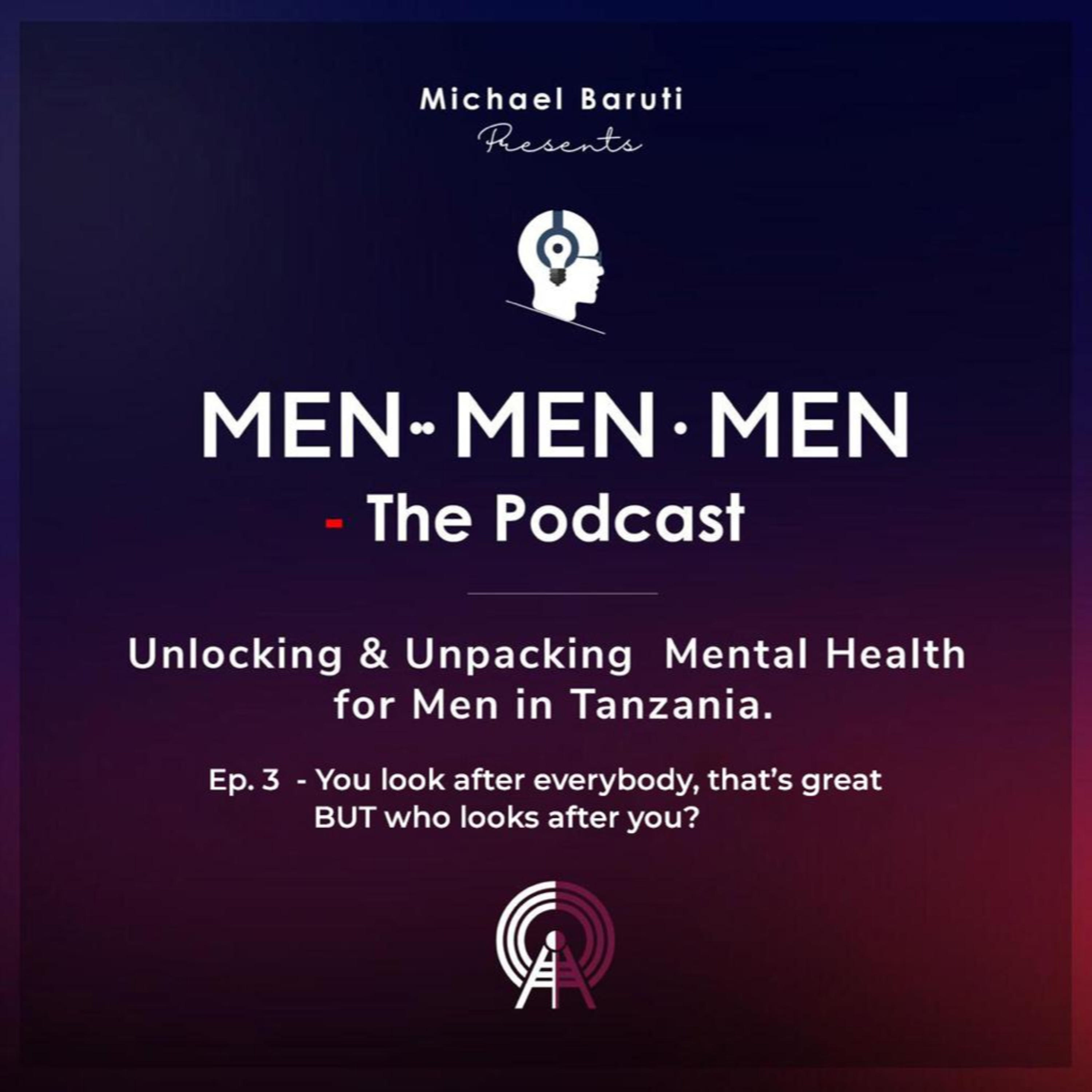 Men The Podcast - Ep 3 - You look after everybody, that's great BUT who looks after you? Feat Lusajo Mwaisaka