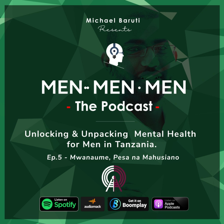 Men The Podcast - Ep 5 - Mwanaume, Pesa na Mahusiano With Adam