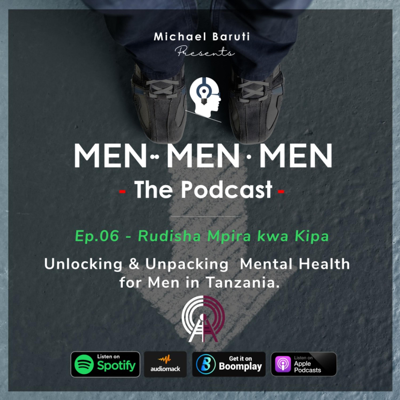 Men The Podcast - Ep 6 - Rudisha mpira kwa Kipa With Salim