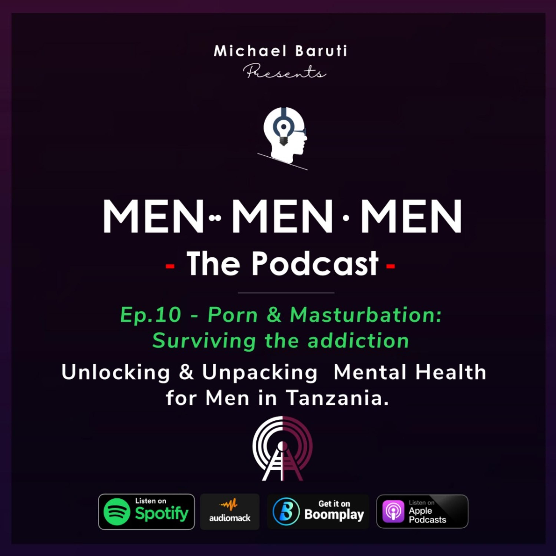 Men The Podcast - Ep 10 - Porn & Masturbation | Surviving the addiction
