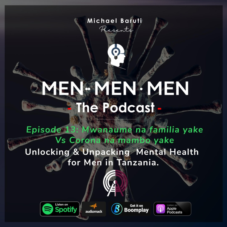 Men The Podcast - Ep 13 - Mwanaume na Familia yake vs Corona na Mambo yake