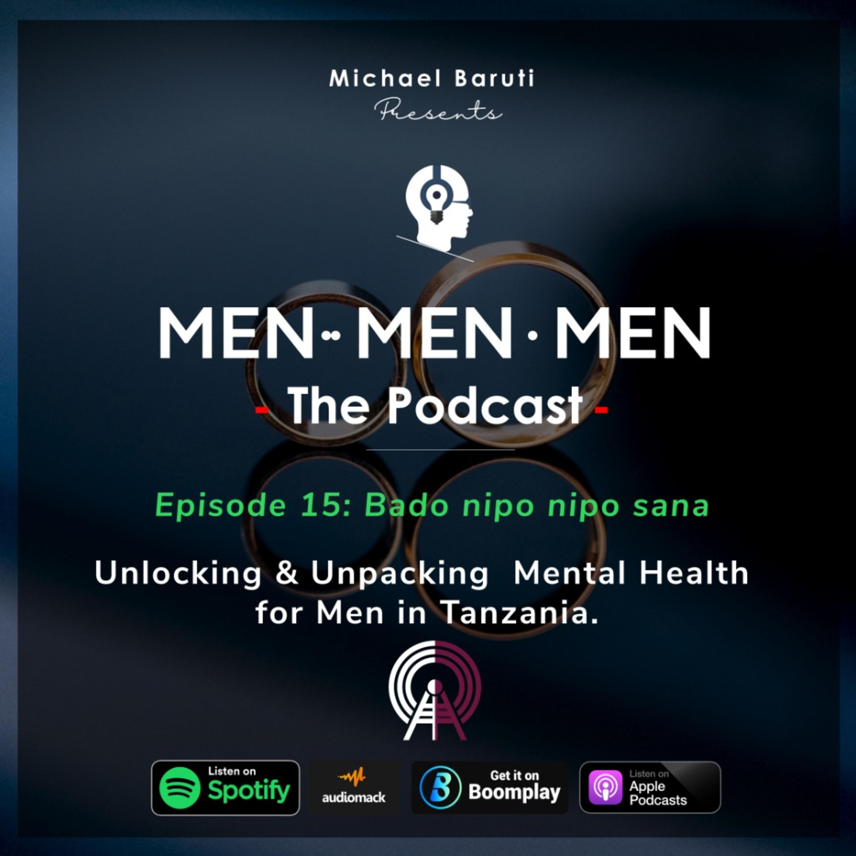 Men The Podcast - Ep 15 - Bado Nipo Nipo Sana