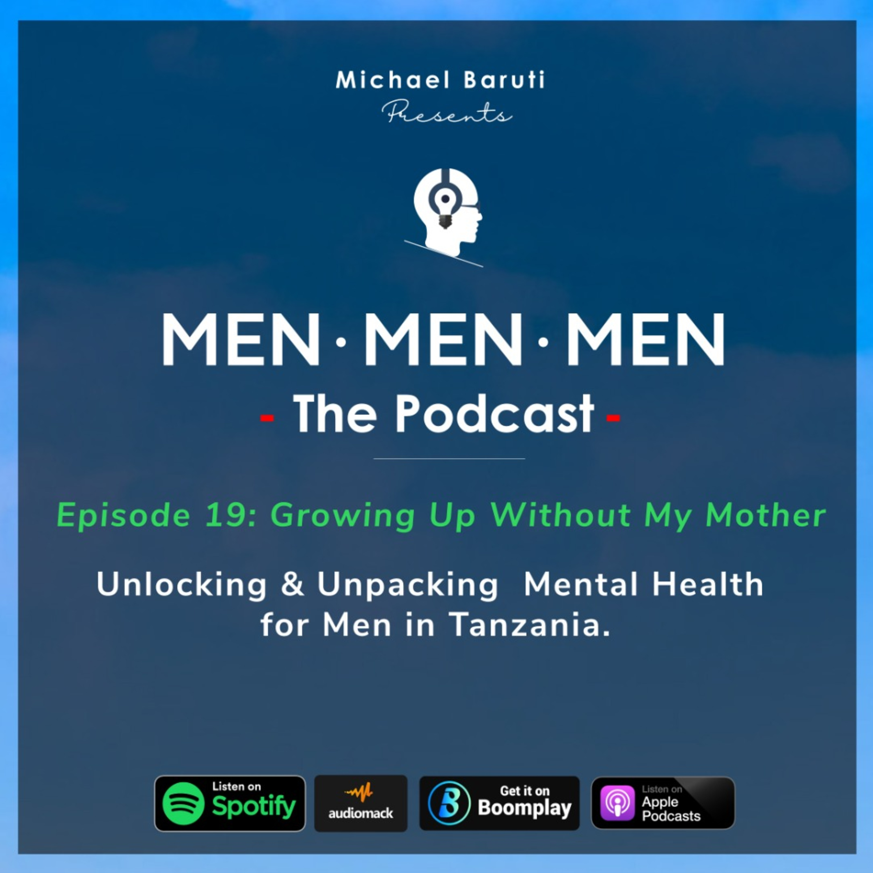 Men The Podcast - Ep 19 - Growing up without my Mother