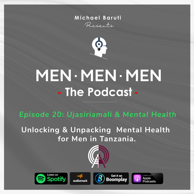 Men The Podcast - Ep 20 - Ujasiriliamali & Mental Health