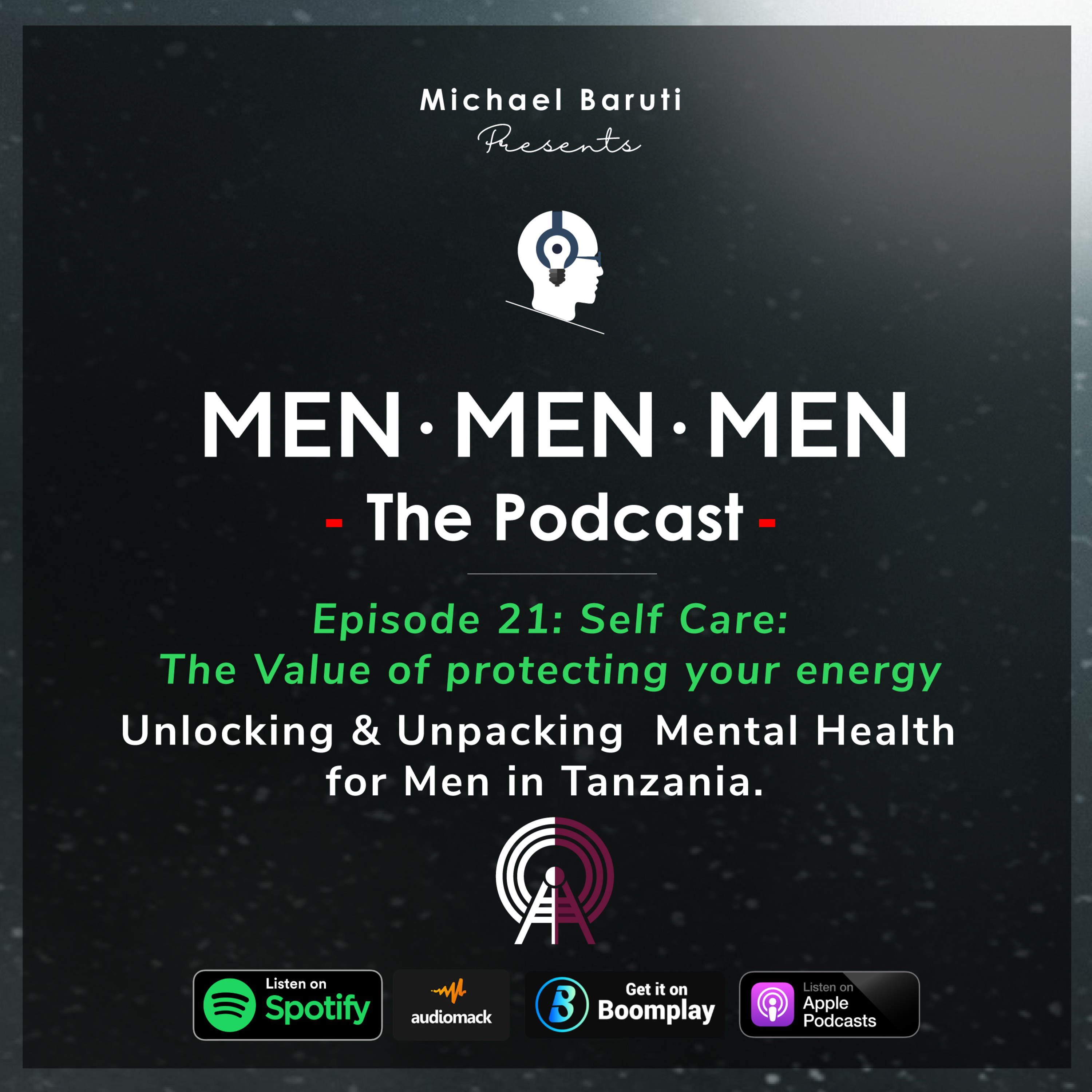 Men The Podcast - Ep - 21 / Self Care/ The Value of Protecting Your Energy