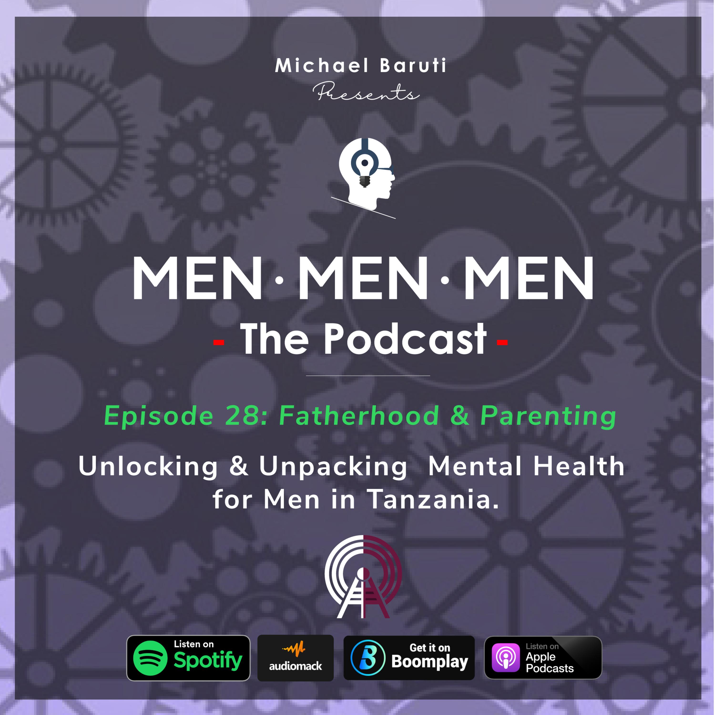 Men The Podcast - Ep 28 - Fatherhood & Parenting