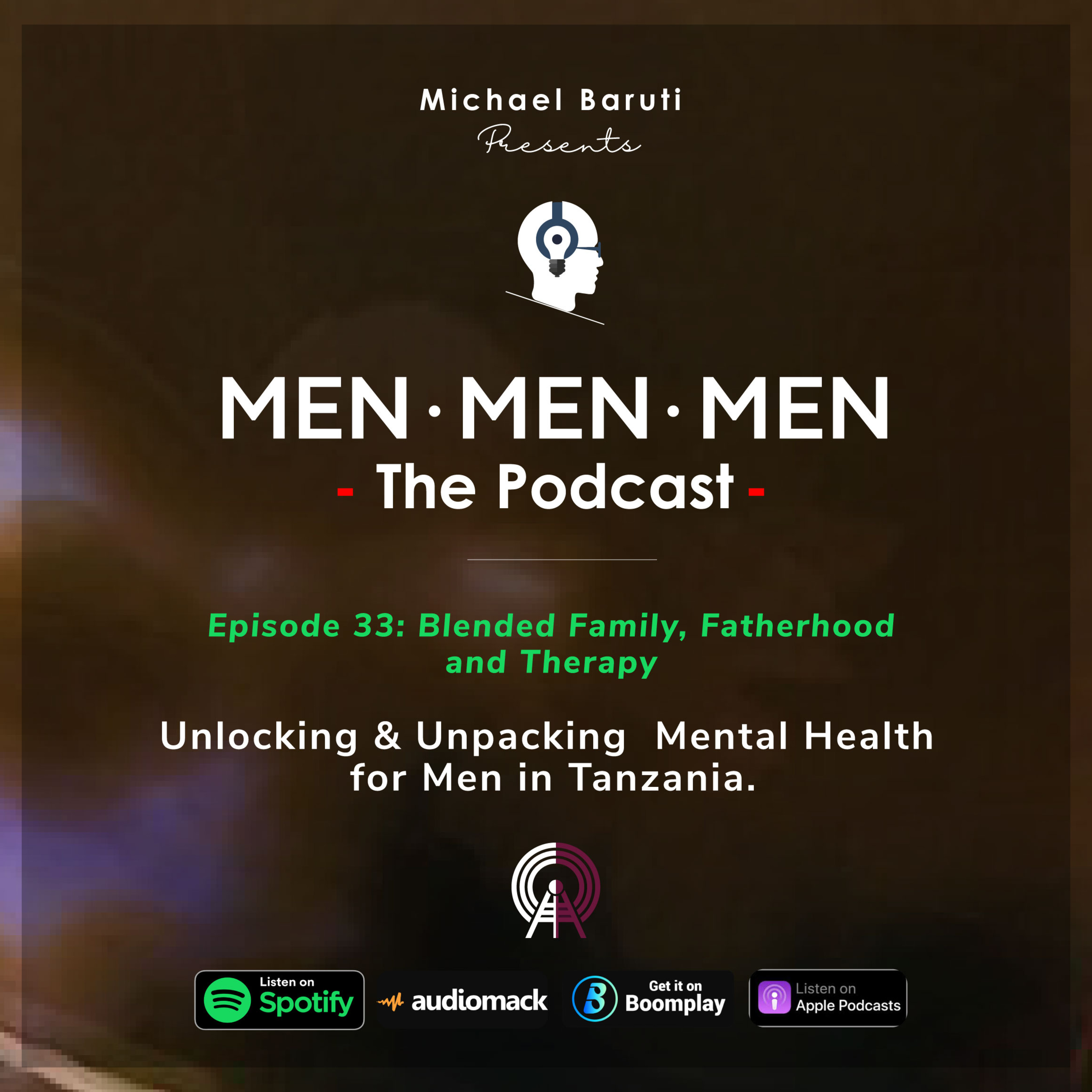 Men The Podcast - Ep 33 - Blended Family, Fatherhood & Therapy