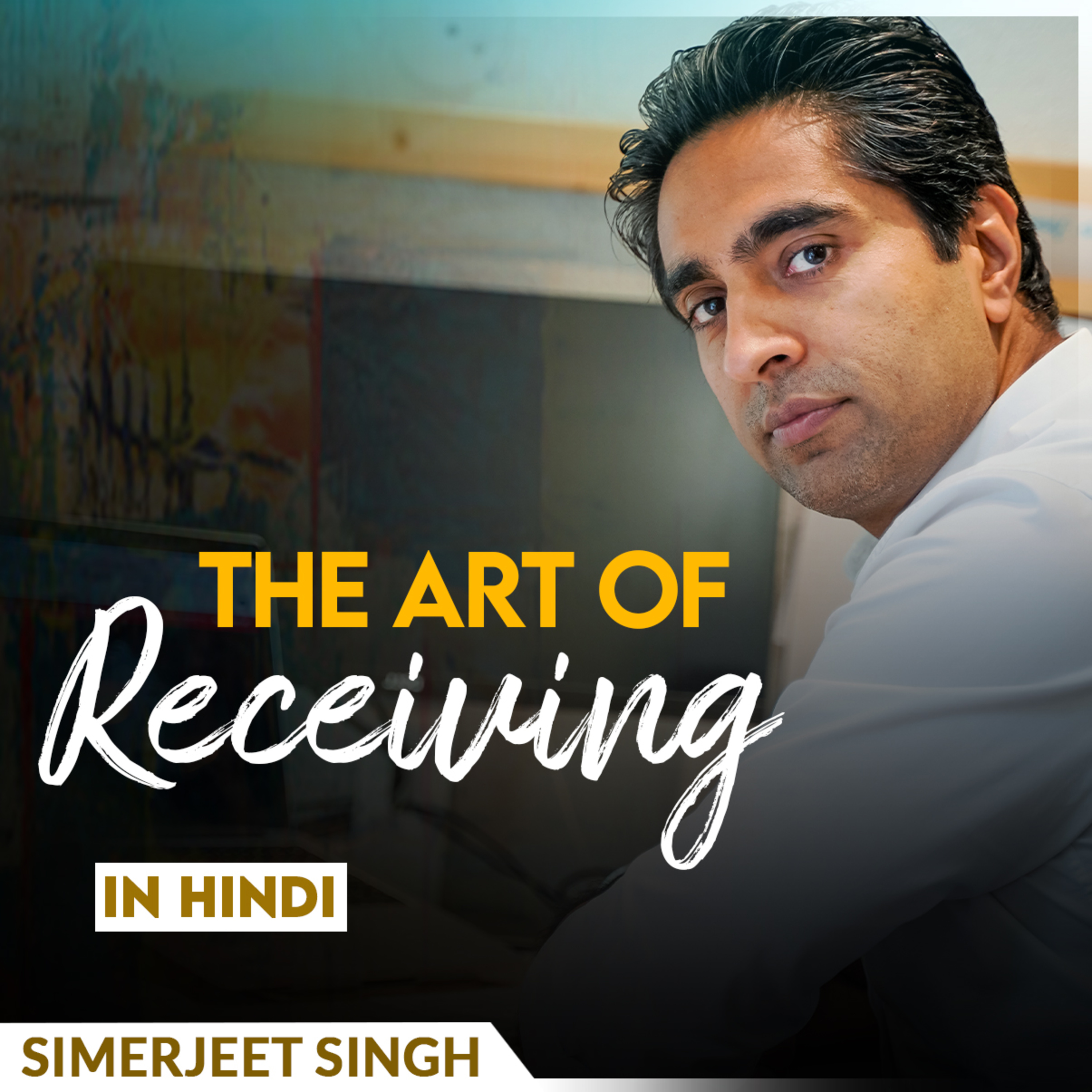 The Art of Receiving in Hindi by Simerjeet Singh | Hindi Inspirational Video - Attitude of Gratitude