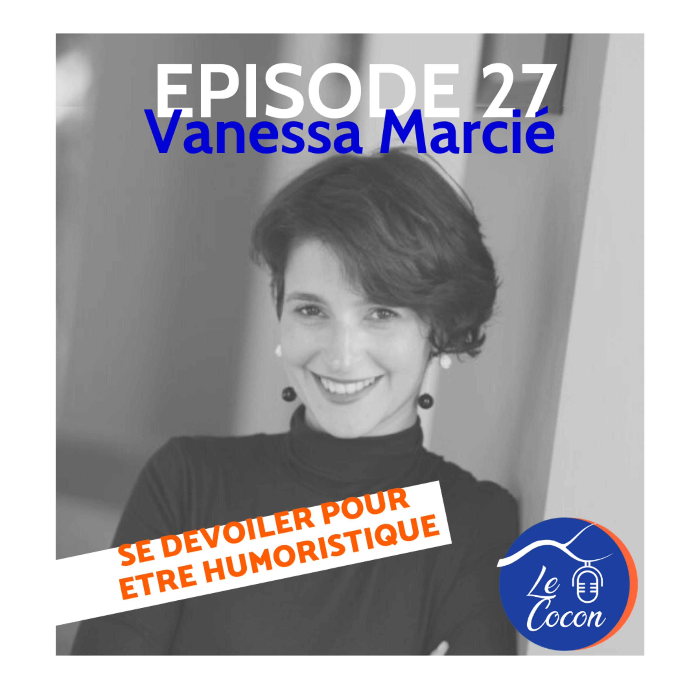 #27 – Vanessa Marcié – Se dévoiler pour être humoristique