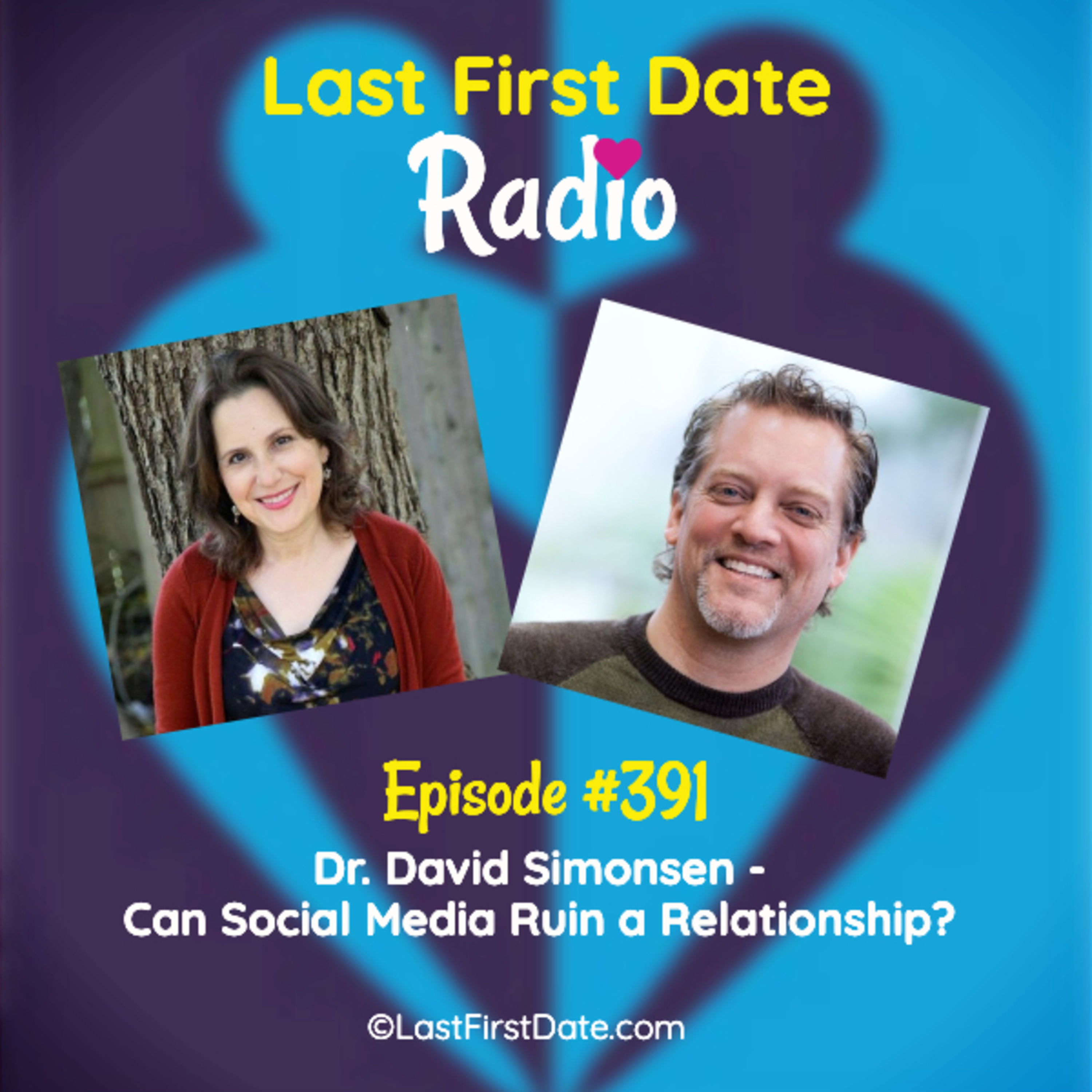 Last First Date Radio - EP 391: Dr. David Simonsen - Can Social Media Ruin a Relationship?