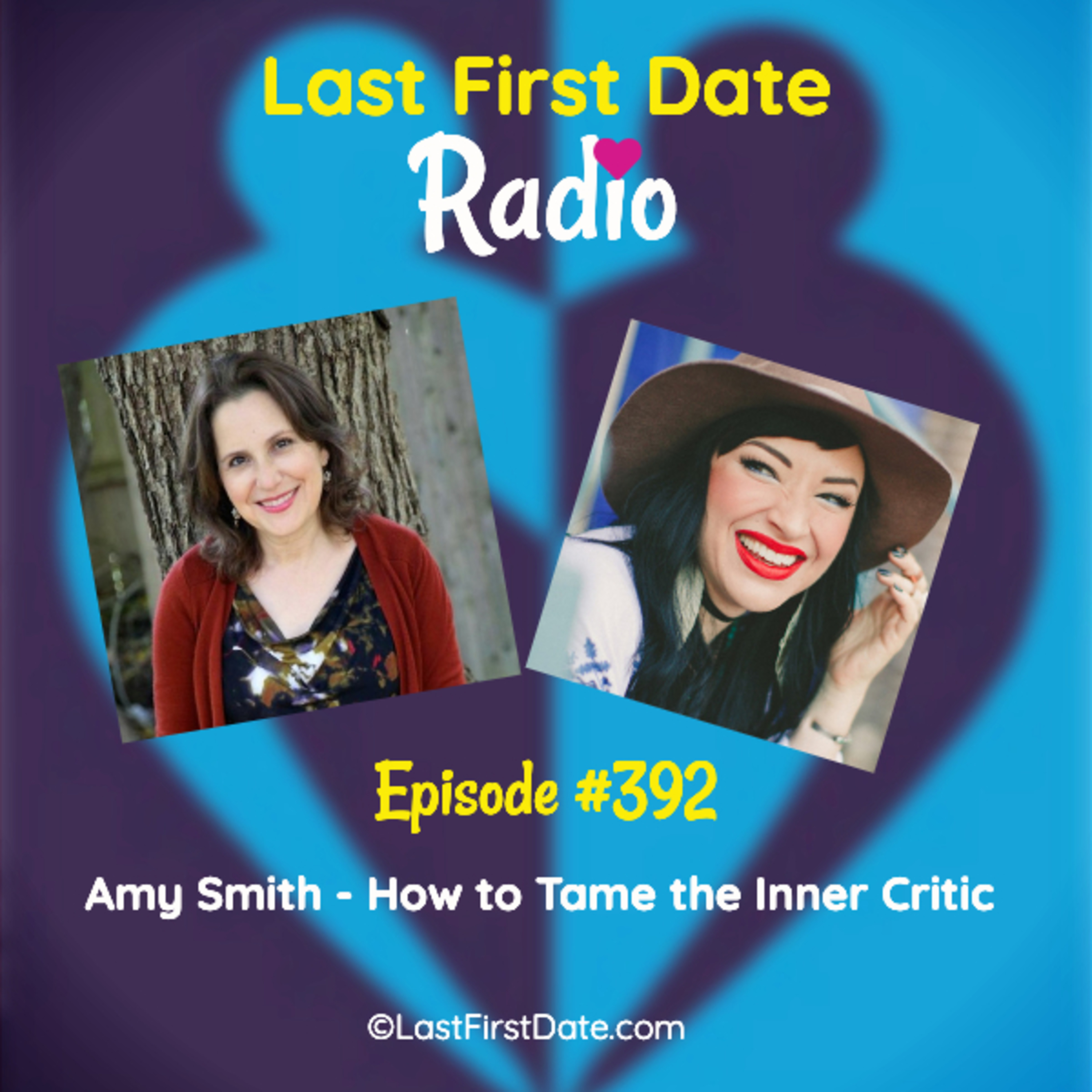 Last First Date Radio - EP 392: Amy Smith - How to Tame the Inner Critic