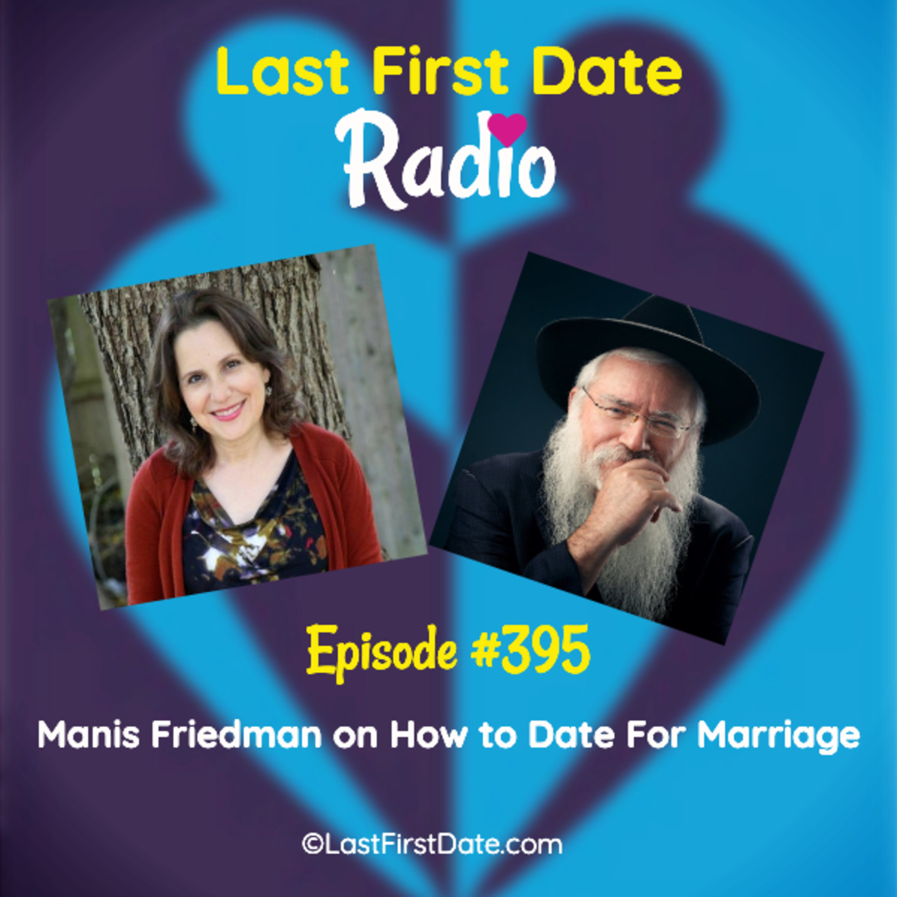 Last First Date Radio - EP 395: Rabbi Manis Friedman on How to Date For Marriage