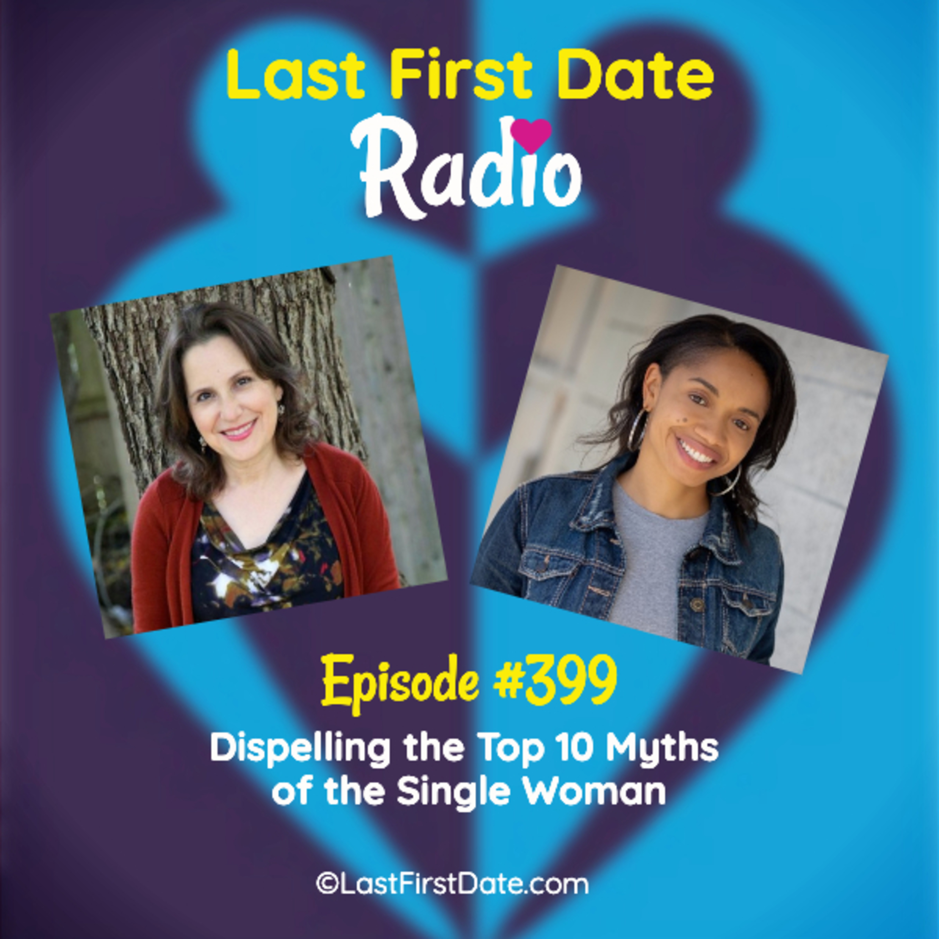 Last First Date Radio - EP 399: Dispelling the Top 10 Myths of the Single Woman