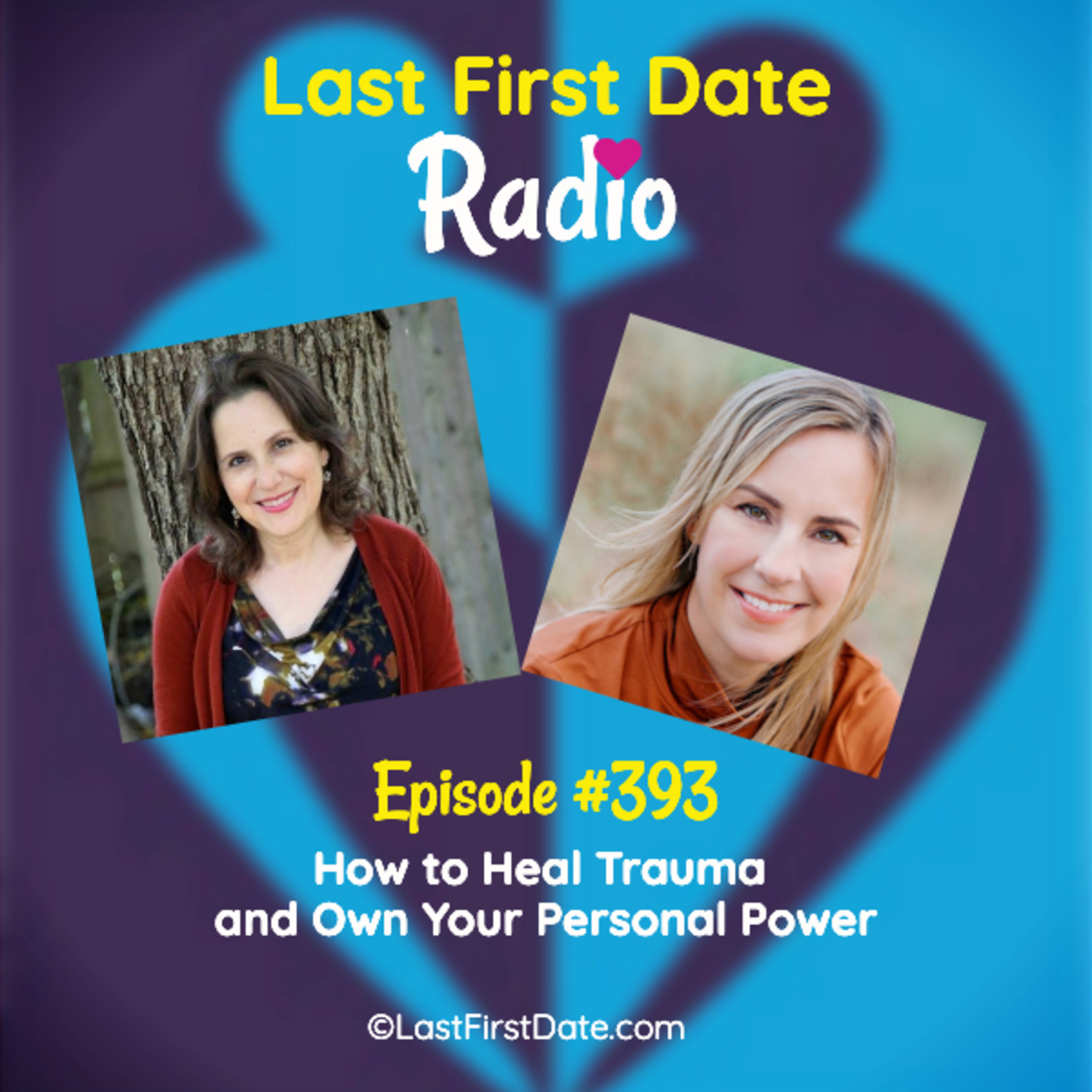 Last First Date Radio - EP 393: How to Heal Trauma and Own Your Personal Power