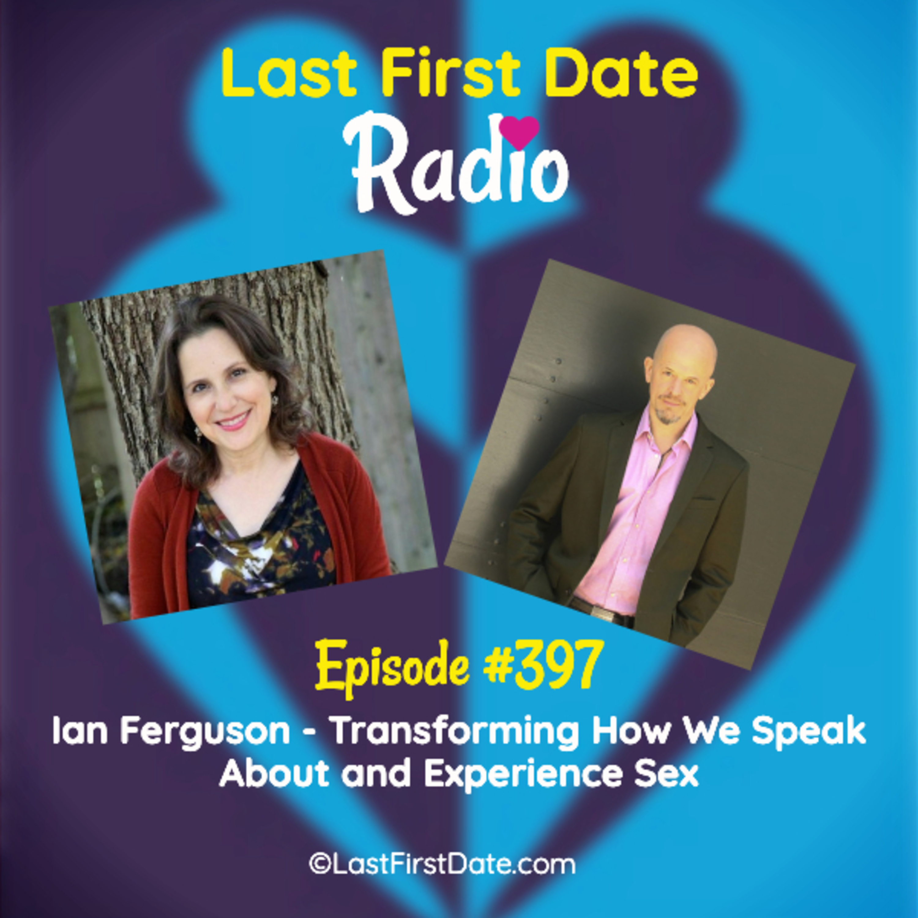 Last First Date Radio - EP 397: Ian Ferguson - Transforming How We Speak About and Experience Sex