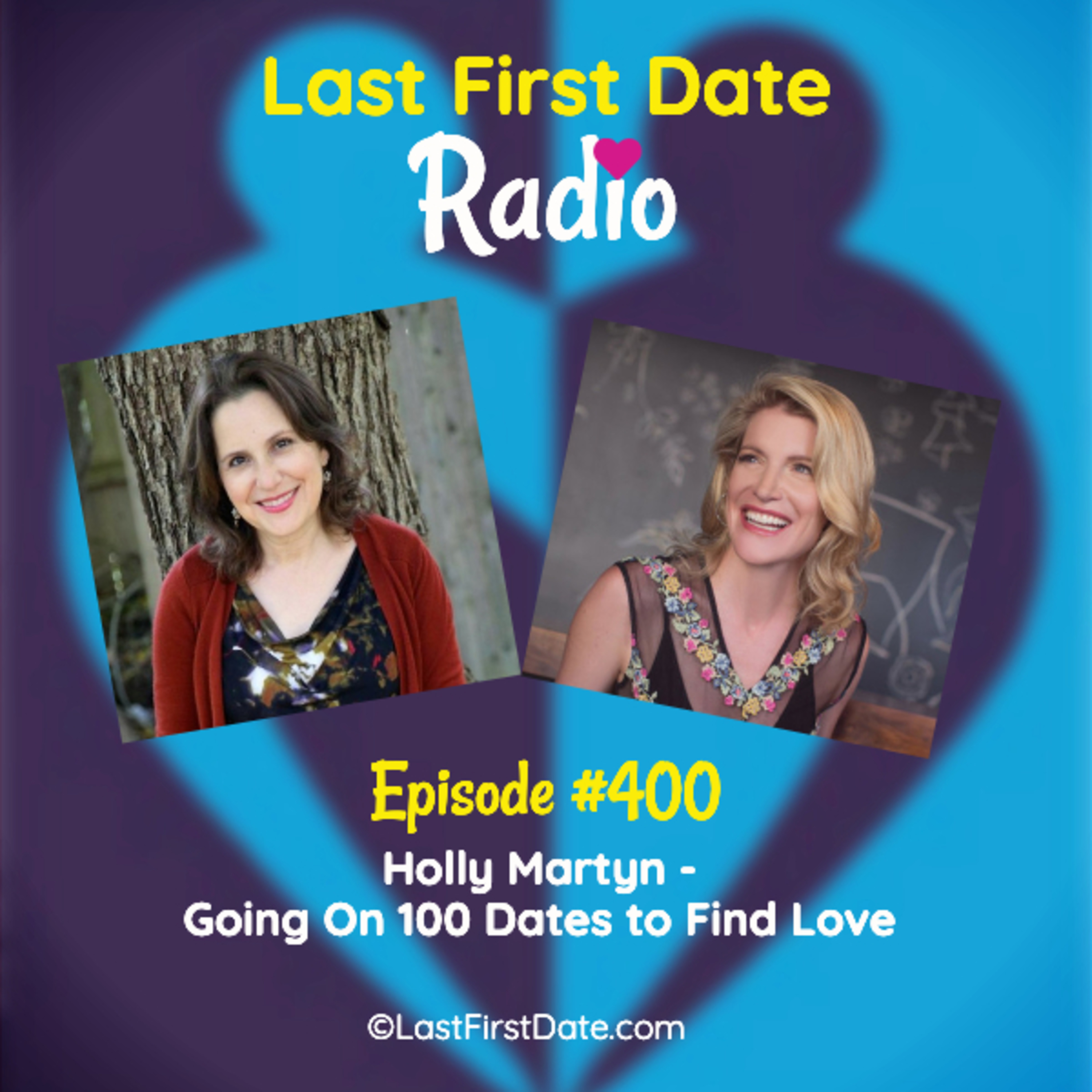Last First Date Radio - EP 400: Holly Martyn - Going On 100 Dates to Find Love