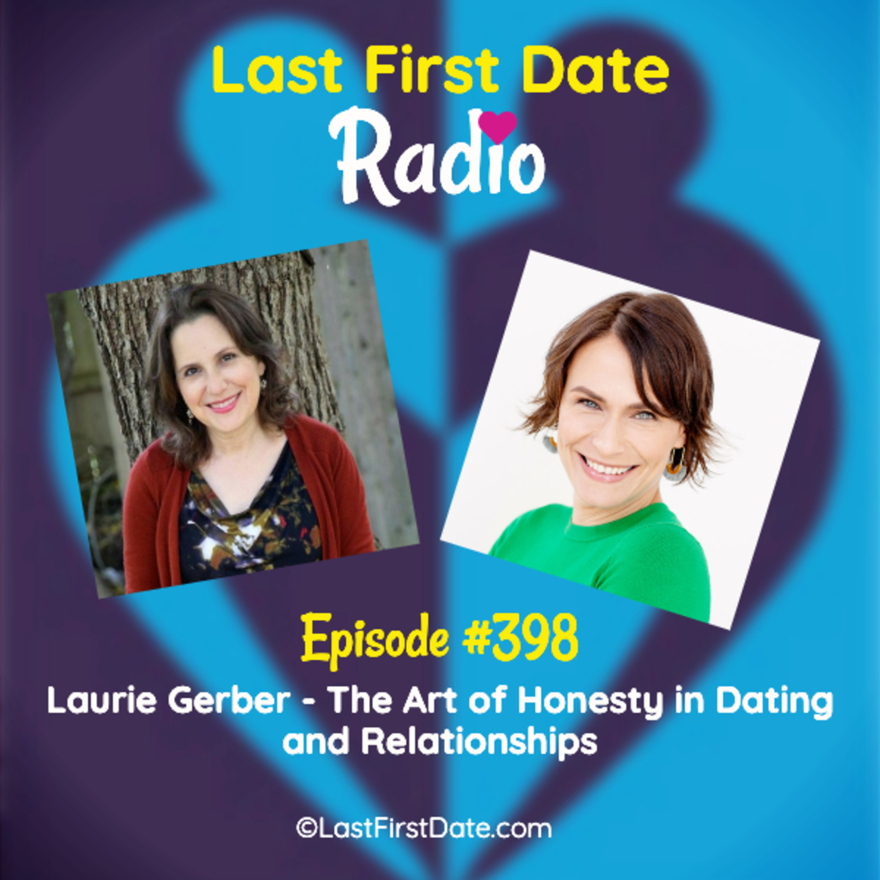 Last First Date Radio - EP 398: Laurie Gerber - The Art of Honesty in Dating and Relationships