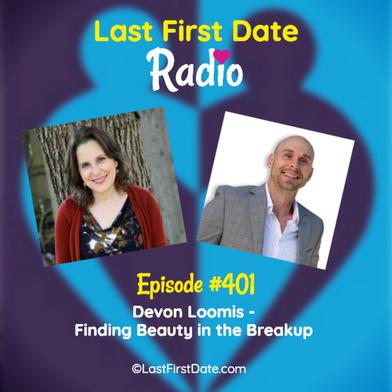 Last First Date Radio - EP 401: Devon Loomis - Finding Beauty in the Breakup