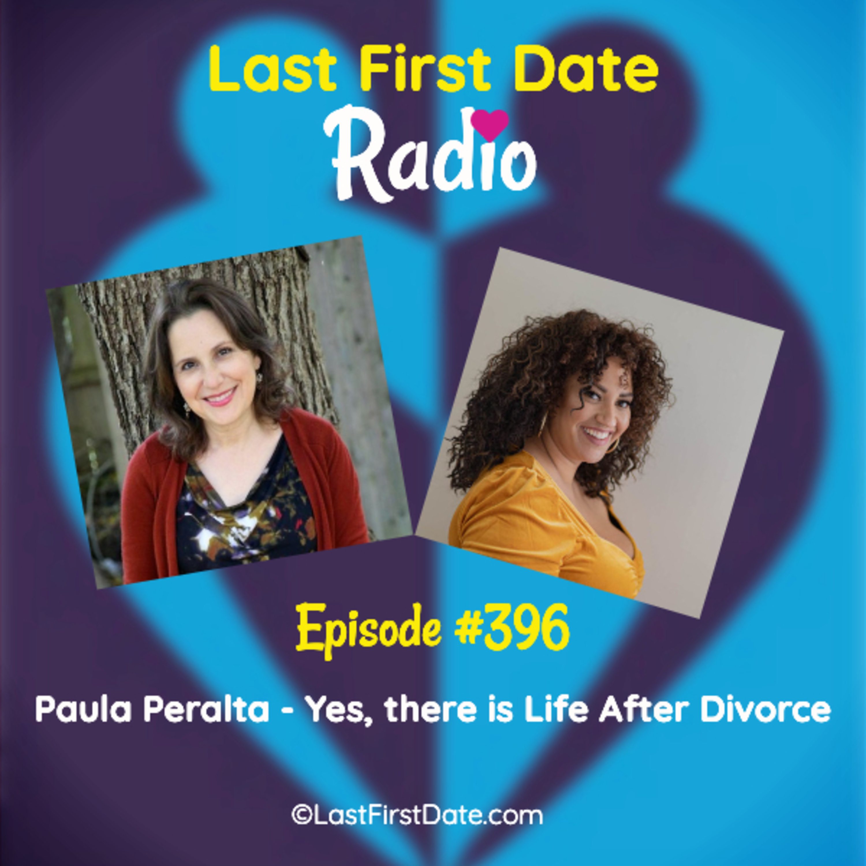 Last First Date Radio - EP 396: Paula Peralta - Yes, There is Life After Divorce