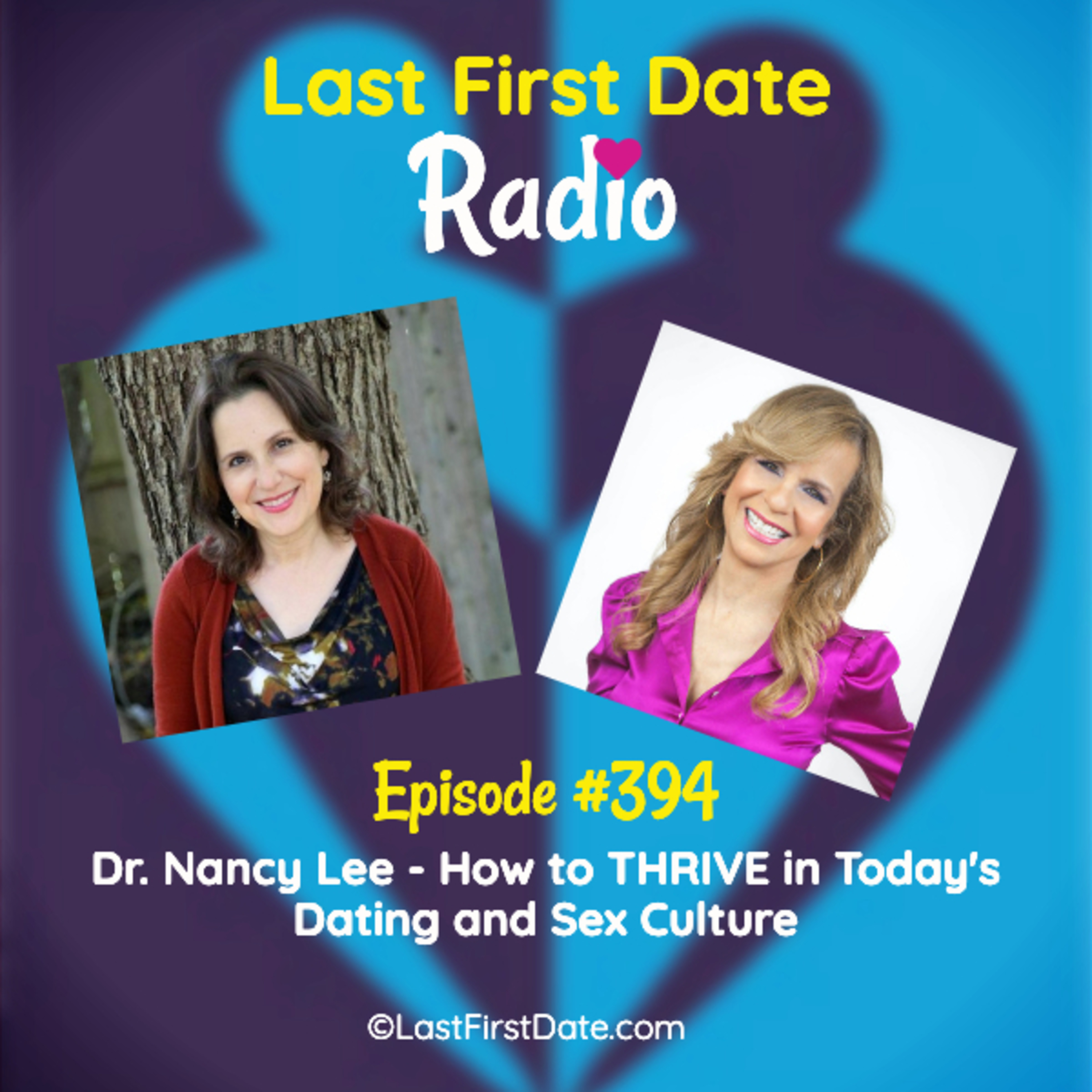Last First Date Radio - EP 394: Dr. Nancy Lee - How to THRIVE in Today's Dating and Sex Culture