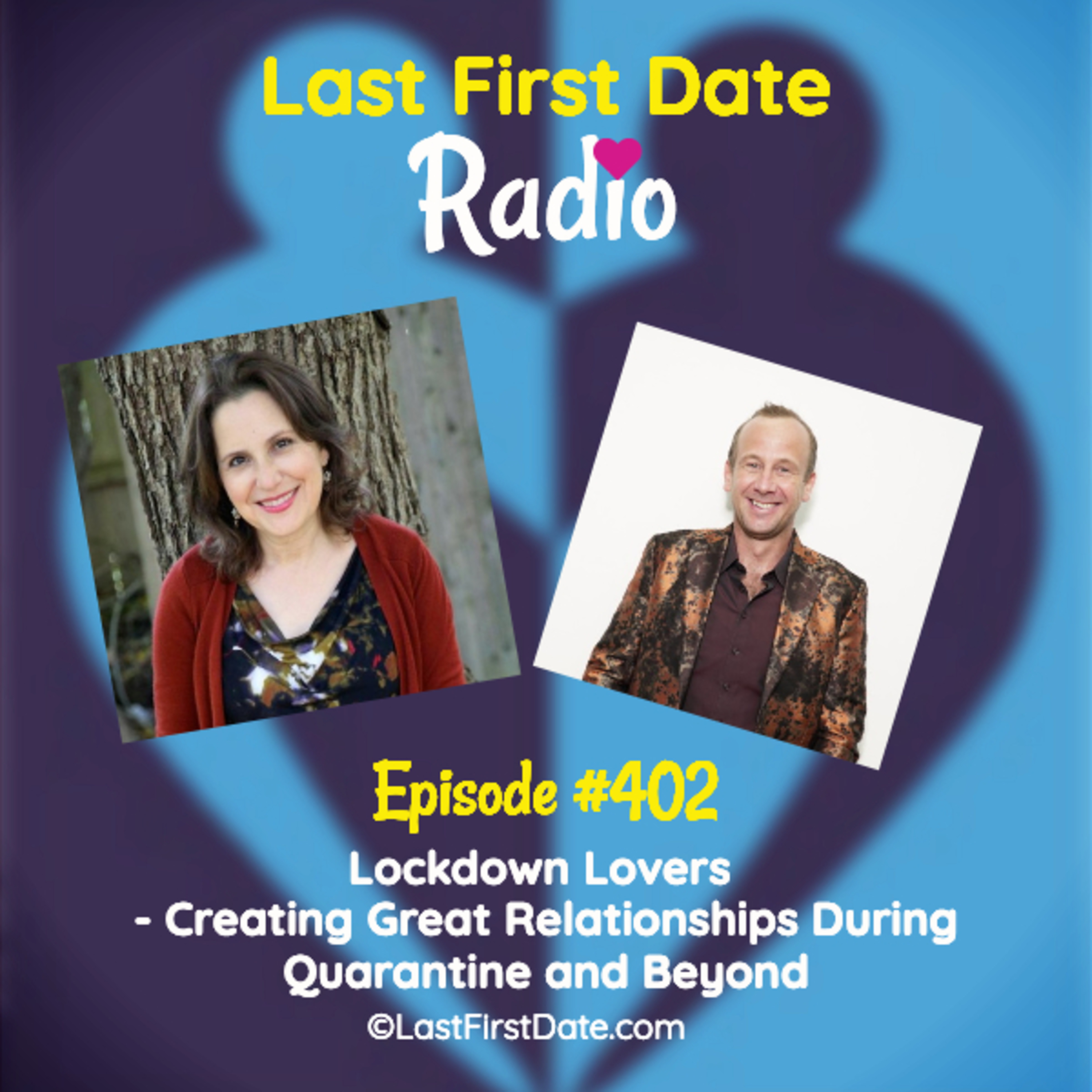 Last First Date Radio - EP 402: Lockdown Lovers - Expert Tips to Create a Great Relationship During Quarantine and Beyond