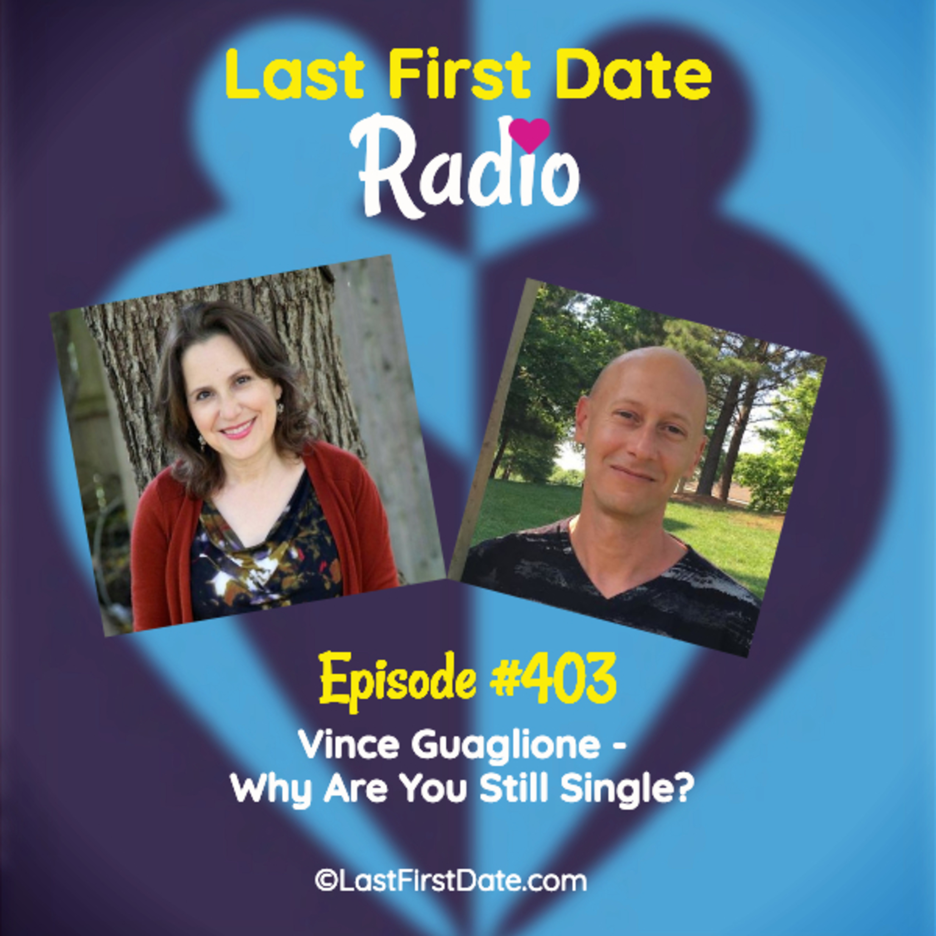 Last First Date Radio - EP 403: Vince Guaglione - Why Are You Still Single?