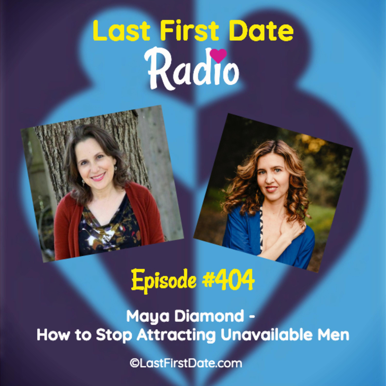 Last First Date Radio - EP 404: Maya Diamond - How to Stop Attracting Unavailable Men