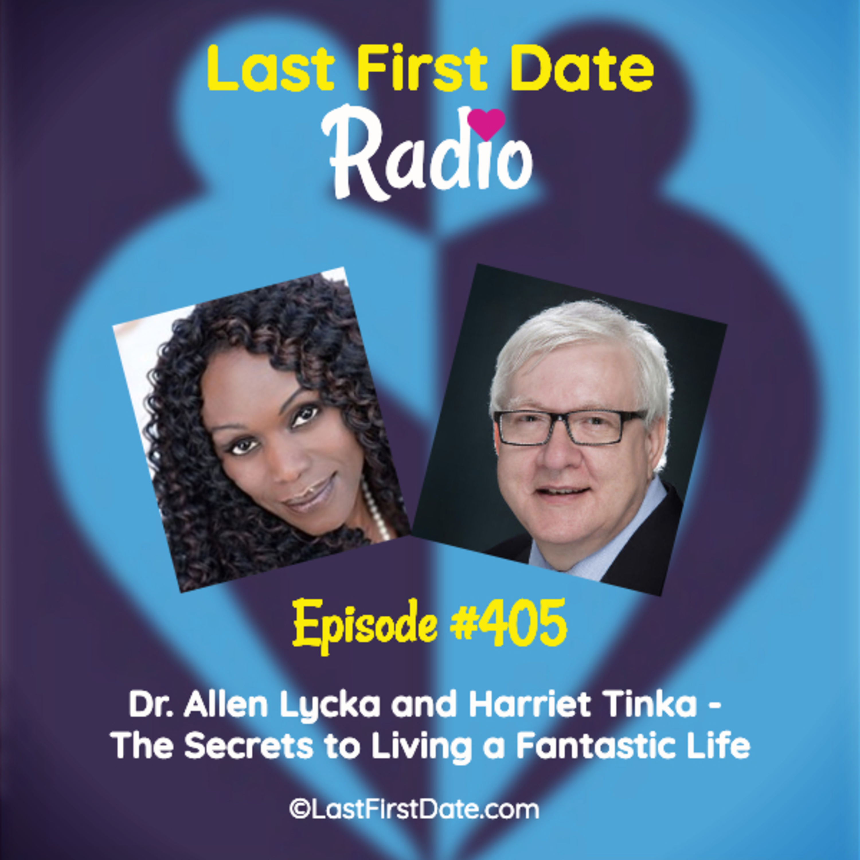 Last First Date Radio - EP 405: Dr. Allen Lycka and Harriet Tinka - How to Live a Fantastic Life